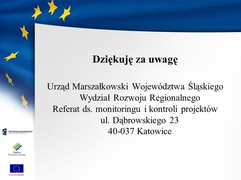 Dziękuję za uwagę Urząd Marszałkowski Województwa Śląskiego Wydział Rozwoju Regionalnego Referat ds. monitoringu i kontroli projektów ul. Dąbrowskiego