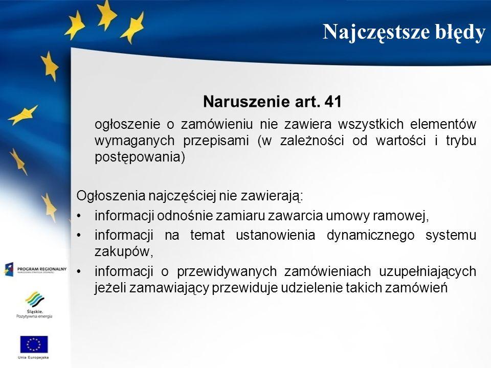 Naruszenie art. 41 ogłoszenie o zamówieniu nie zawiera wszystkich elementów wymaganych przepisami (w zależności od wartości i trybu postępowania) Ogło