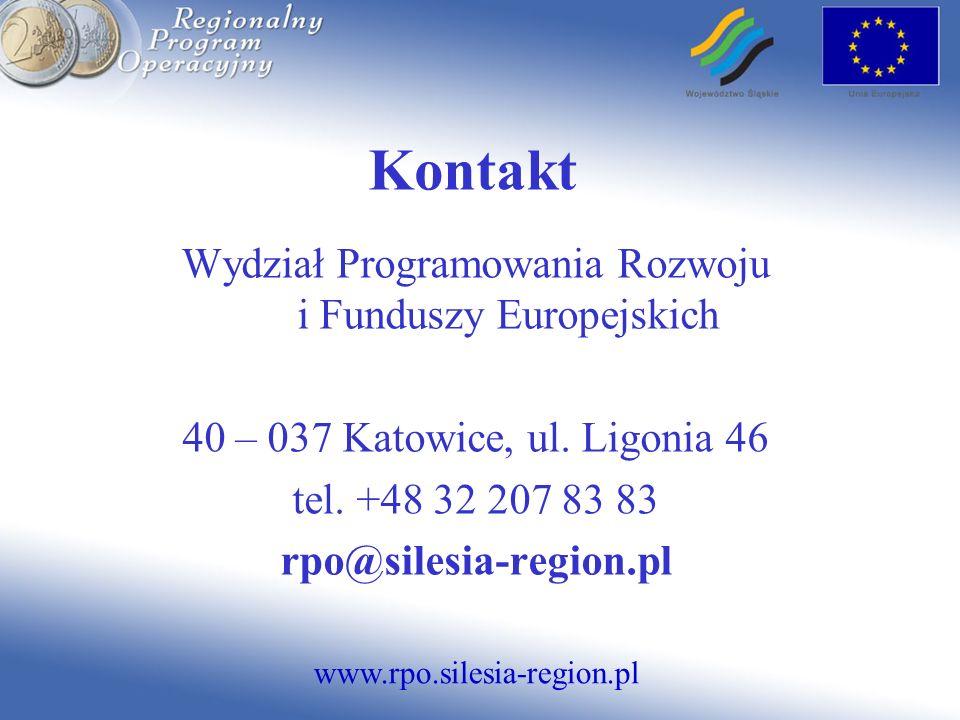 www.rpo.silesia-region.pl Kontakt Wydział Programowania Rozwoju i Funduszy Europejskich 40 – 037 Katowice, ul. Ligonia 46 tel. +48 32 207 83 83 rpo@si