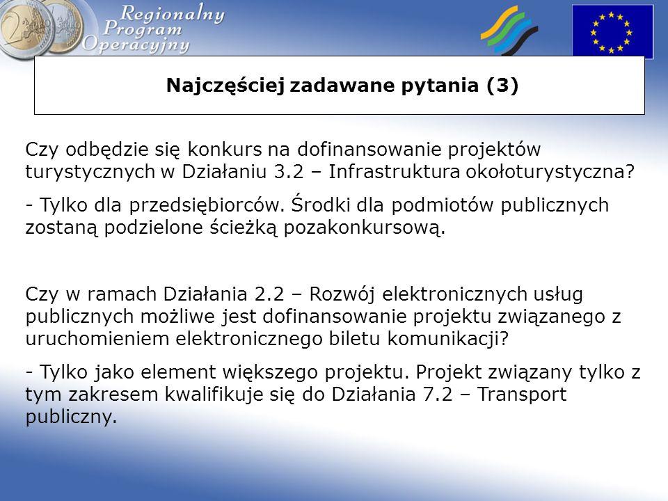 Najczęściej zadawane pytania (3) Czy odbędzie się konkurs na dofinansowanie projektów turystycznych w Działaniu 3.2 – Infrastruktura okołoturystyczna.