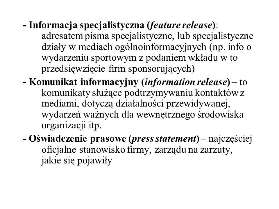 - Informacja specjalistyczna (feature release): adresatem pisma specjalistyczne, lub specjalistyczne działy w mediach ogólnoinformacyjnych (np. info o