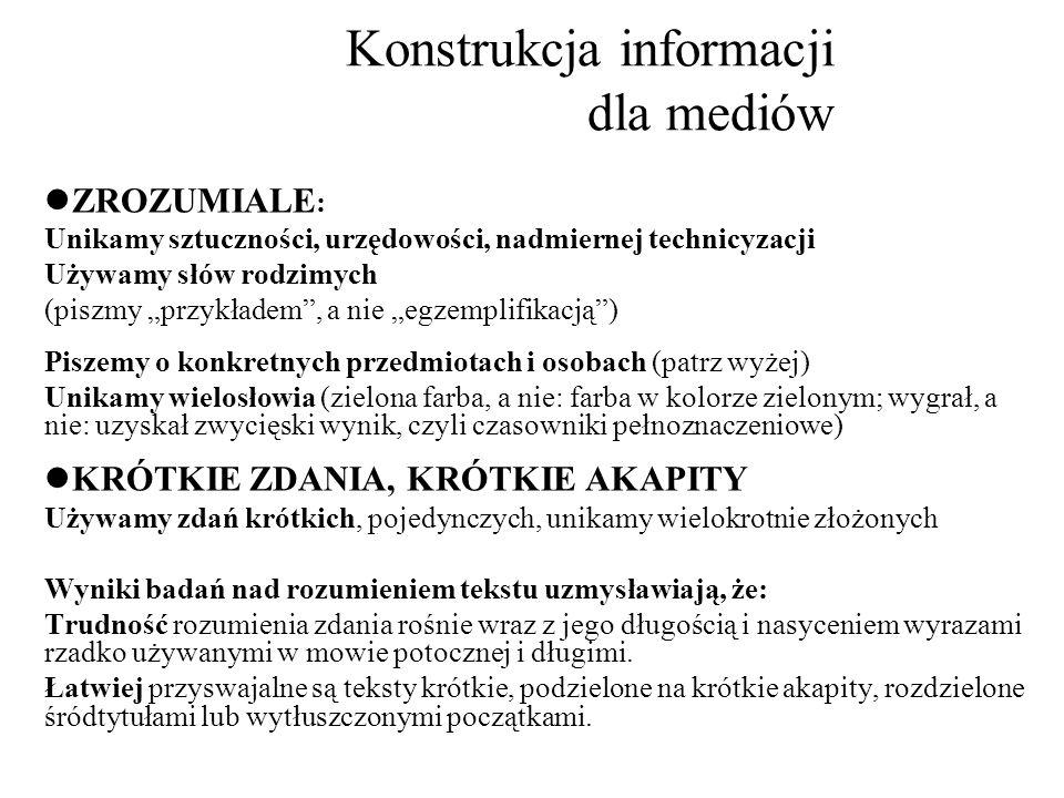 Konstrukcja informacji dla mediów ZROZUMIALE : Unikamy sztuczności, urzędowości, nadmiernej technicyzacji Używamy słów rodzimych (piszmy przykładem, a
