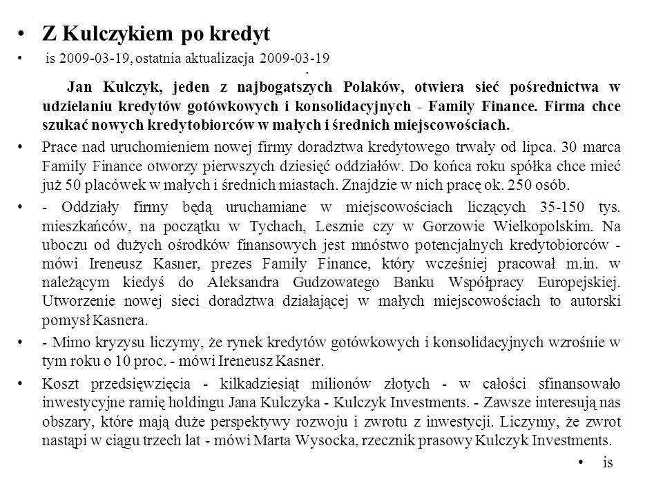 Z Kulczykiem po kredyt is 2009-03-19, ostatnia aktualizacja 2009-03-19 Jan Kulczyk, jeden z najbogatszych Polaków, otwiera sieć pośrednictwa w udziela