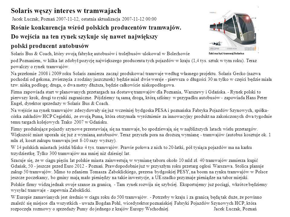 Solaris węszy interes w tramwajach Jacek Łuczak, Poznań 2007-11-12, ostatnia aktualizacja 2007-11-12 00:00 Rośnie konkurencja wśród polskich producent