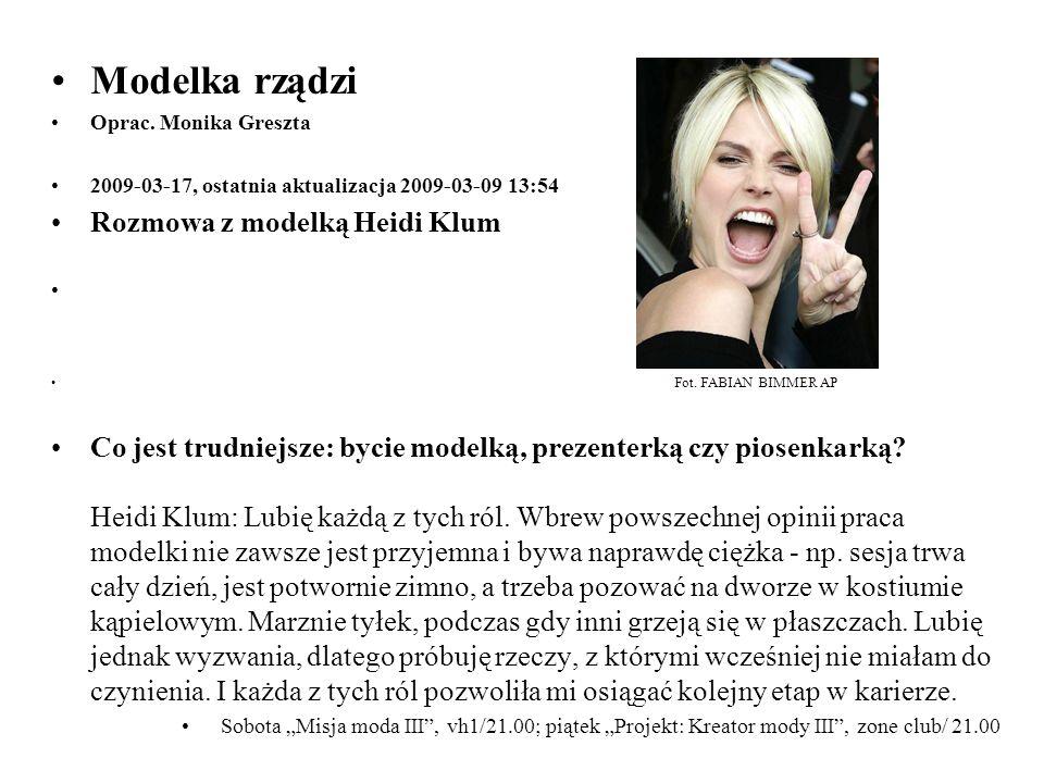 Modelka rządzi Oprac. Monika Greszta 2009-03-17, ostatnia aktualizacja 2009-03-09 13:54 Rozmowa z modelką Heidi Klum Fot. FABIAN BIMMER AP Co jest tru
