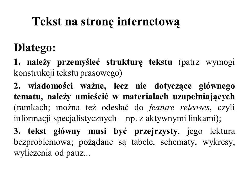 Tekst na stronę internetową Dlatego: 1. należy przemyśleć strukturę tekstu (patrz wymogi konstrukcji tekstu prasowego) 2. wiadomości ważne, lecz nie d