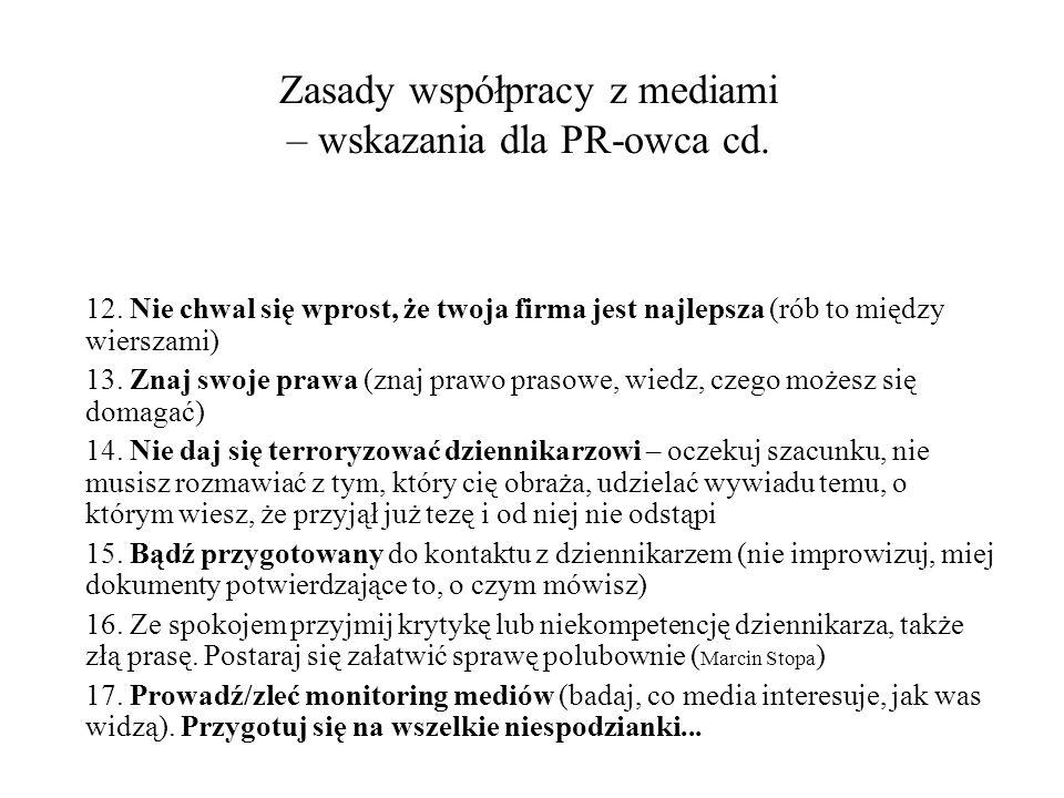 Zasady współpracy z mediami – wskazania dla PR-owca cd. 12. Nie chwal się wprost, że twoja firma jest najlepsza (rób to między wierszami) 13. Znaj swo