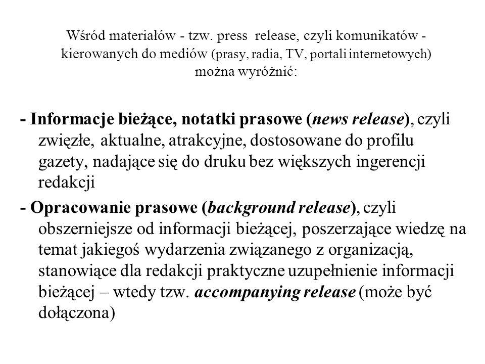 Wśród materiałów - tzw. press release, czyli komunikatów - kierowanych do mediów (prasy, radia, TV, portali internetowych) można wyróżnić: - Informacj