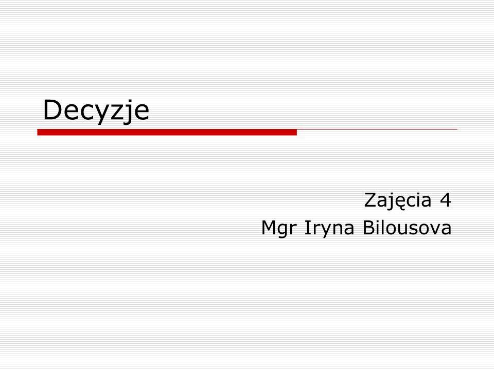 Decyzje Zajęcia 4 Mgr Iryna Bilousova