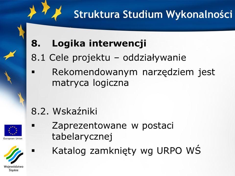 8.Logika interwencji 8.1 Cele projektu – oddziaływanie Rekomendowanym narzędziem jest matryca logiczna 8.2. Wskaźniki Zaprezentowane w postaci tabelar