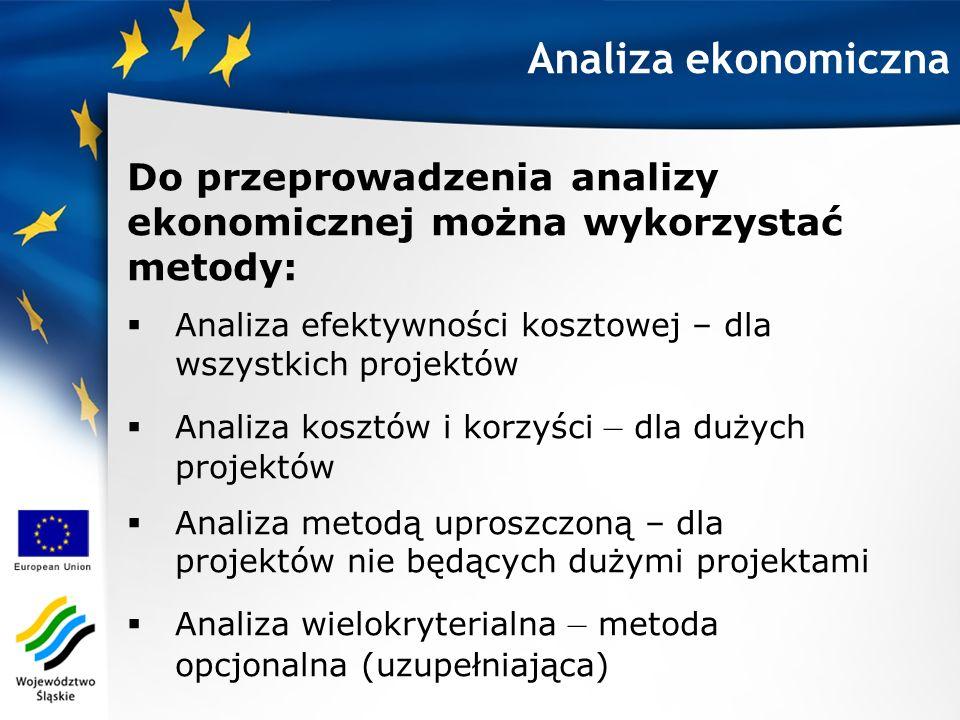 Analiza ekonomiczna Do przeprowadzenia analizy ekonomicznej można wykorzystać metody: Analiza efektywności kosztowej – dla wszystkich projektów Analiz