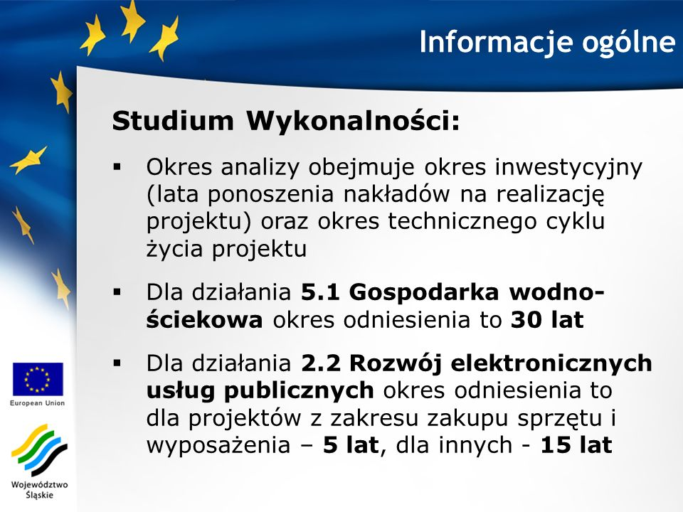 Informacje ogólne Studium Wykonalności: Okres analizy obejmuje okres inwestycyjny (lata ponoszenia nakładów na realizację projektu) oraz okres technic