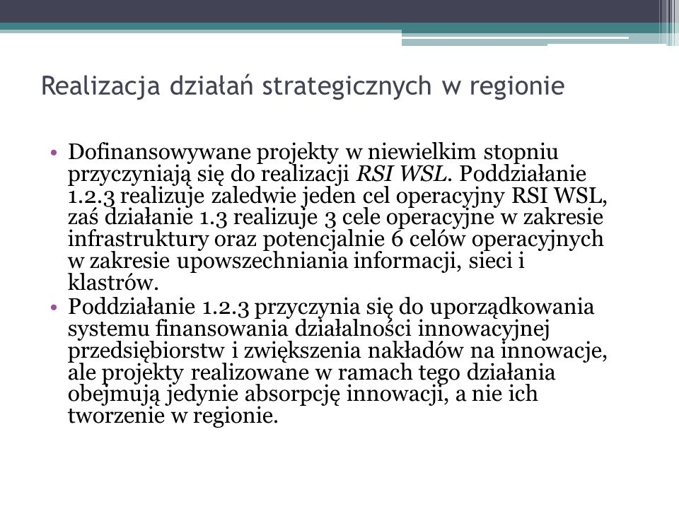 Realizacja działań strategicznych w regionie Dofinansowywane projekty w niewielkim stopniu przyczyniają się do realizacji RSI WSL.