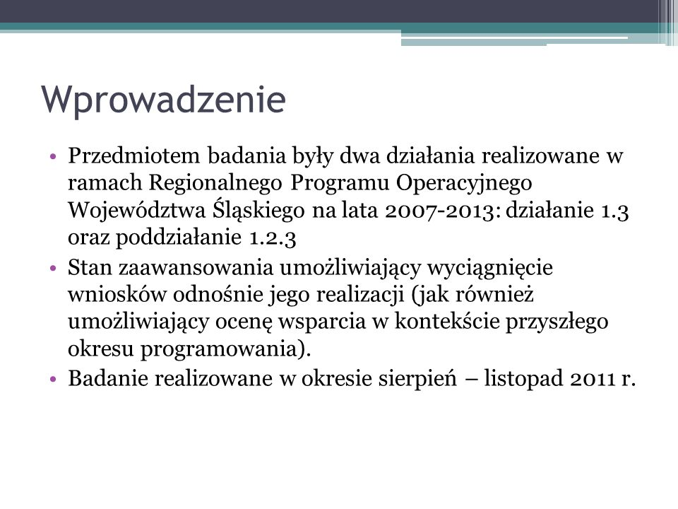 Cele badania Głównym celem badania było wskazanie pożądanych kierunków działań w obszarze innowacji oraz transferu technologii w województwie śląskim.