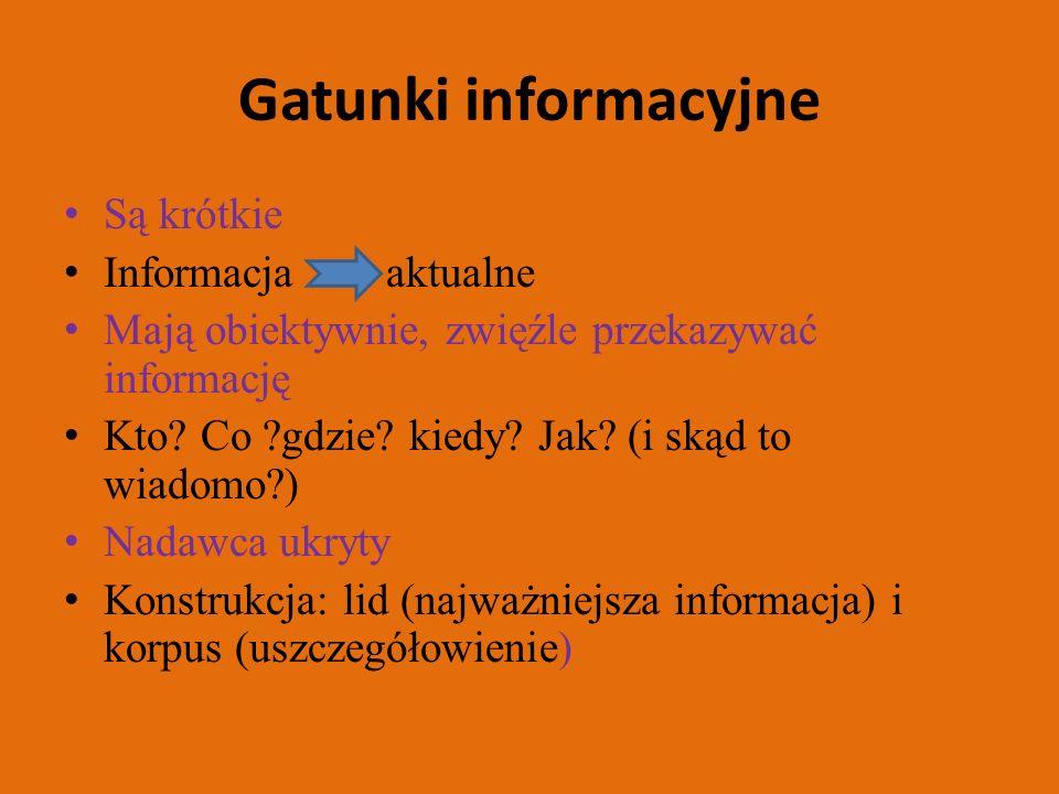 Gatunki informacyjne Są krótkie Informacja aktualne Mają obiektywnie, zwięźle przekazywać informację Kto.