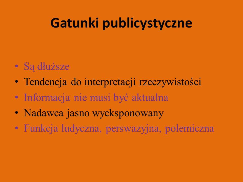 Gatunki publicystyczne Są dłuższe Tendencja do interpretacji rzeczywistości Informacja nie musi być aktualna Nadawca jasno wyeksponowany Funkcja ludyczna, perswazyjna, polemiczna