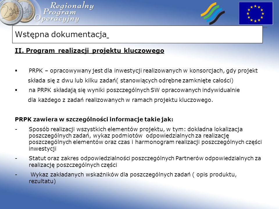 Wstępna dokumentacja II. Program realizacji projektu kluczowego PRPK – opracowywany jest dla inwestycji realizowanych w konsorcjach, gdy projekt skład