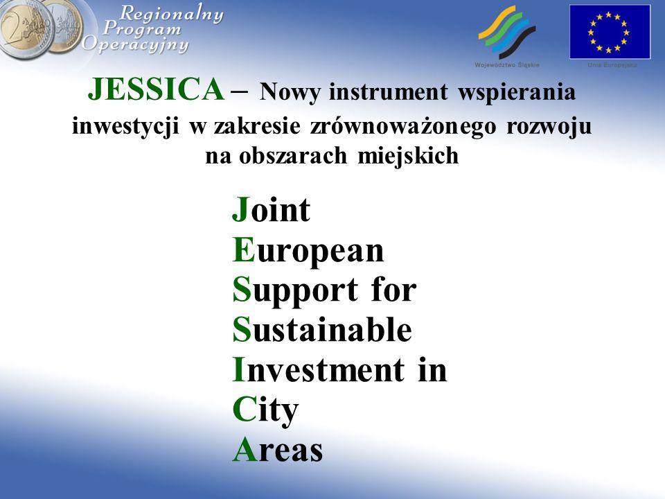 JESSICA – Nowy instrument wspierania inwestycji w zakresie zrównoważonego rozwoju na obszarach miejskich Joint European Support for Sustainable Invest