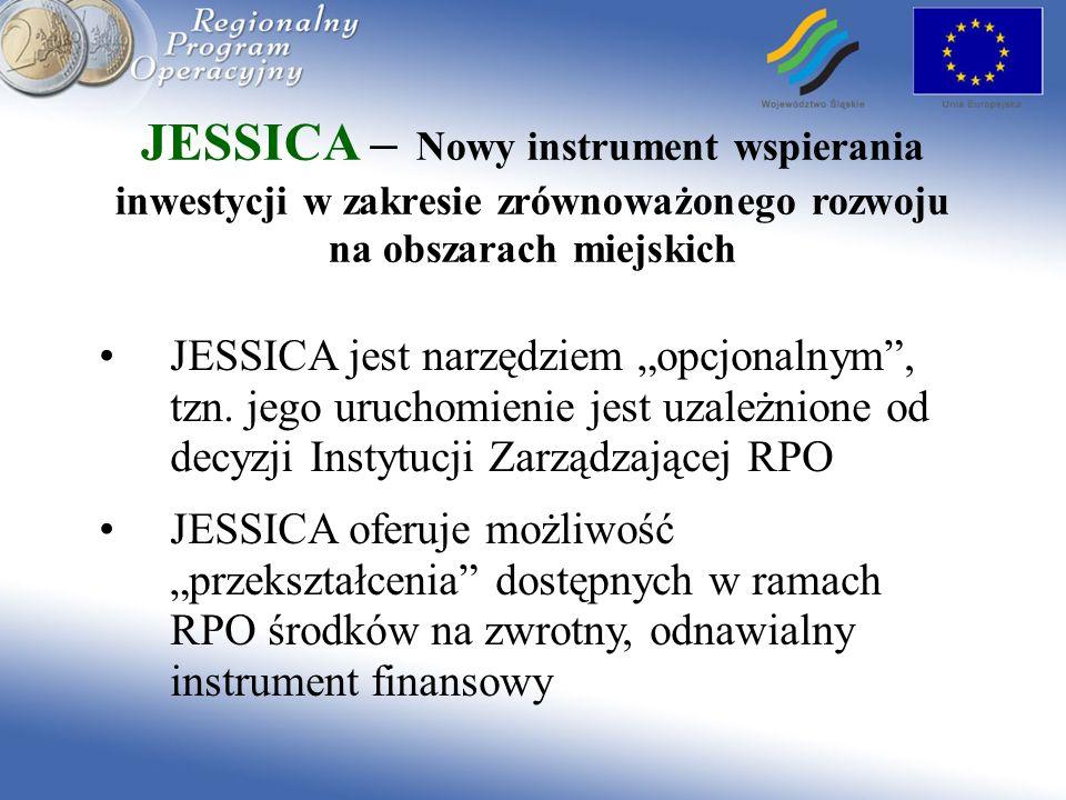 JESSICA – Nowy instrument wspierania inwestycji w zakresie zrównoważonego rozwoju na obszarach miejskich JESSICA jest narzędziem opcjonalnym, tzn. jeg