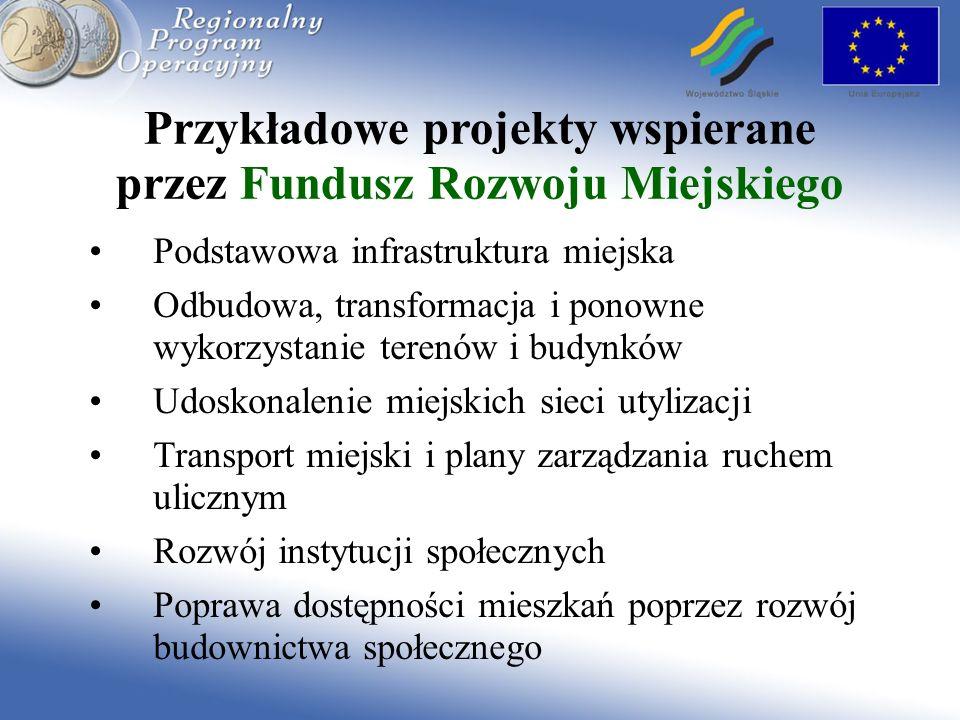 Przykładowe projekty wspierane przez Fundusz Rozwoju Miejskiego Podstawowa infrastruktura miejska Odbudowa, transformacja i ponowne wykorzystanie tere