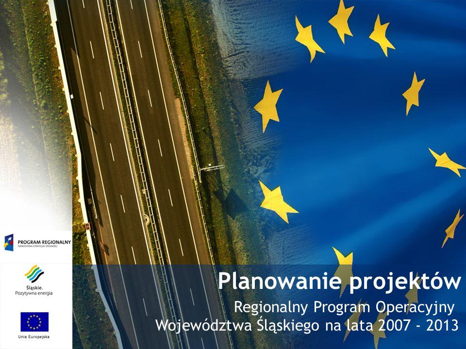 Planowanie projektów Regionalny Program Operacyjny Województwa Śląskiego na lata 2007 - 2013