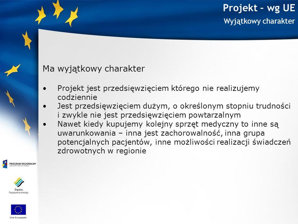 Projekt – wg UE Wyjątkowy charakter Ma wyjątkowy charakter Projekt jest przedsięwzięciem którego nie realizujemy codziennie Jest przedsięwzięciem duży