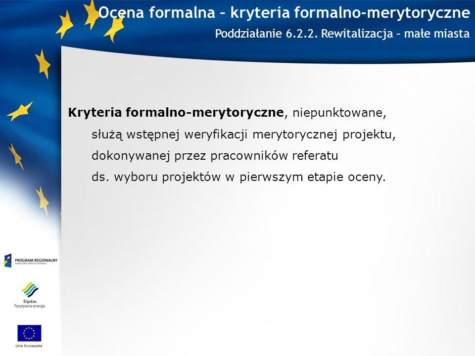 Ocena formalna – kryteria formalno-merytoryczne Kryteria formalno-merytoryczne, niepunktowane, służą wstępnej weryfikacji merytorycznej projektu, dokonywanej przez pracowników referatu ds.