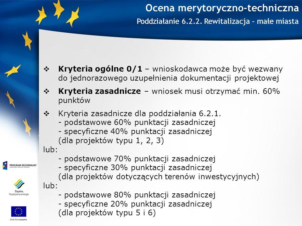 Ocena merytoryczno-techniczna Kryteria ogólne 0/1 – wnioskodawca może być wezwany do jednorazowego uzupełnienia dokumentacji projektowej Kryteria zasadnicze – wniosek musi otrzymać min.