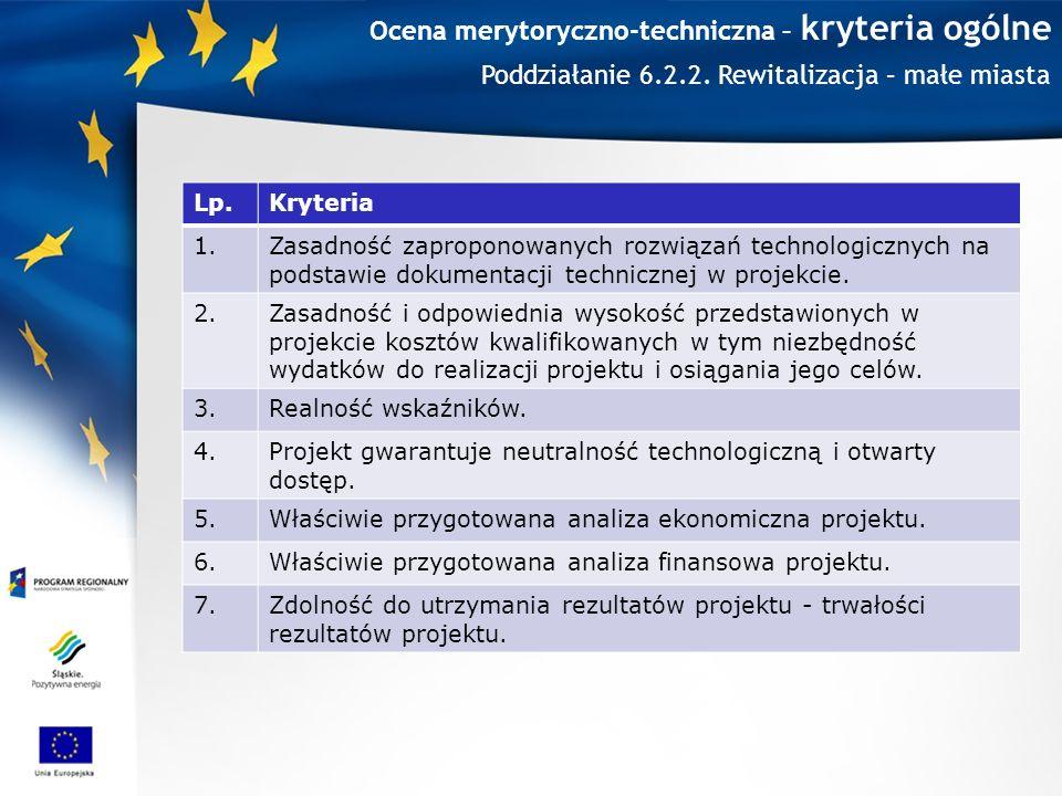 Ocena merytoryczno-techniczna – kryteria ogólne Lp.Kryteria 1.Zasadność zaproponowanych rozwiązań technologicznych na podstawie dokumentacji technicznej w projekcie.