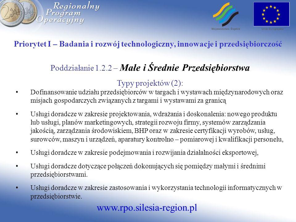 www.rpo.silesia-region.pl Priorytet I – Badania i rozwój technologiczny, innowacje i przedsiębiorczość Poddziałanie 1.2.2 – Małe i Średnie Przedsiębio