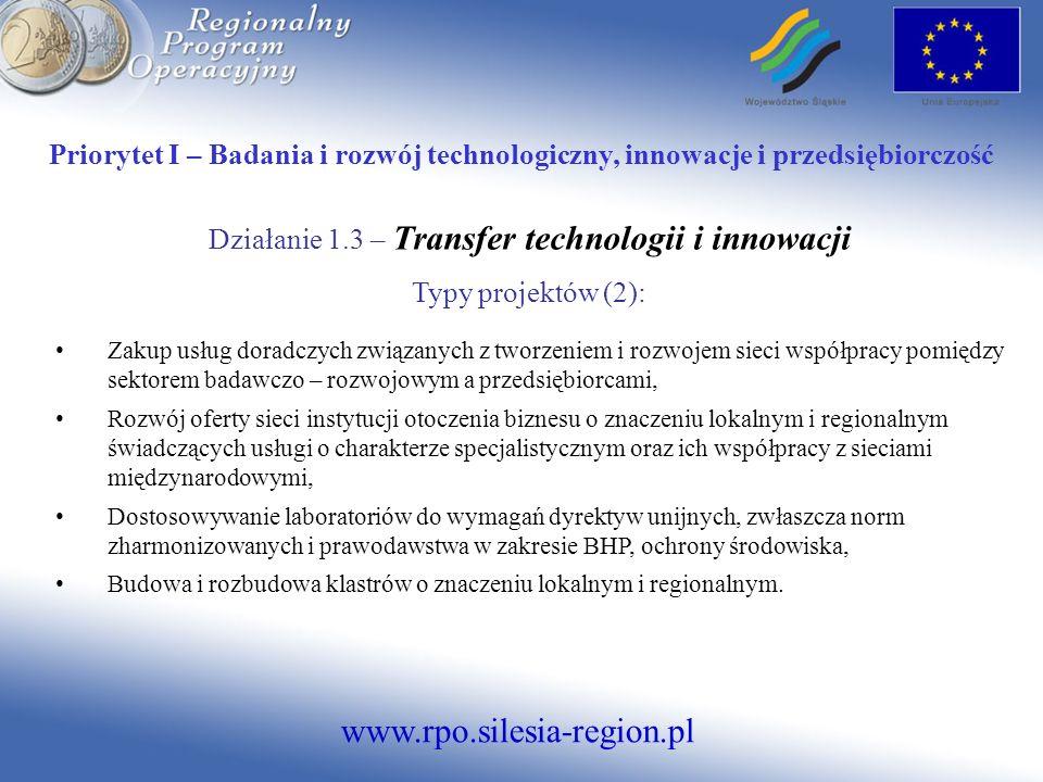 www.rpo.silesia-region.pl Priorytet I – Badania i rozwój technologiczny, innowacje i przedsiębiorczość Działanie 1.3 – Transfer technologii i innowacj