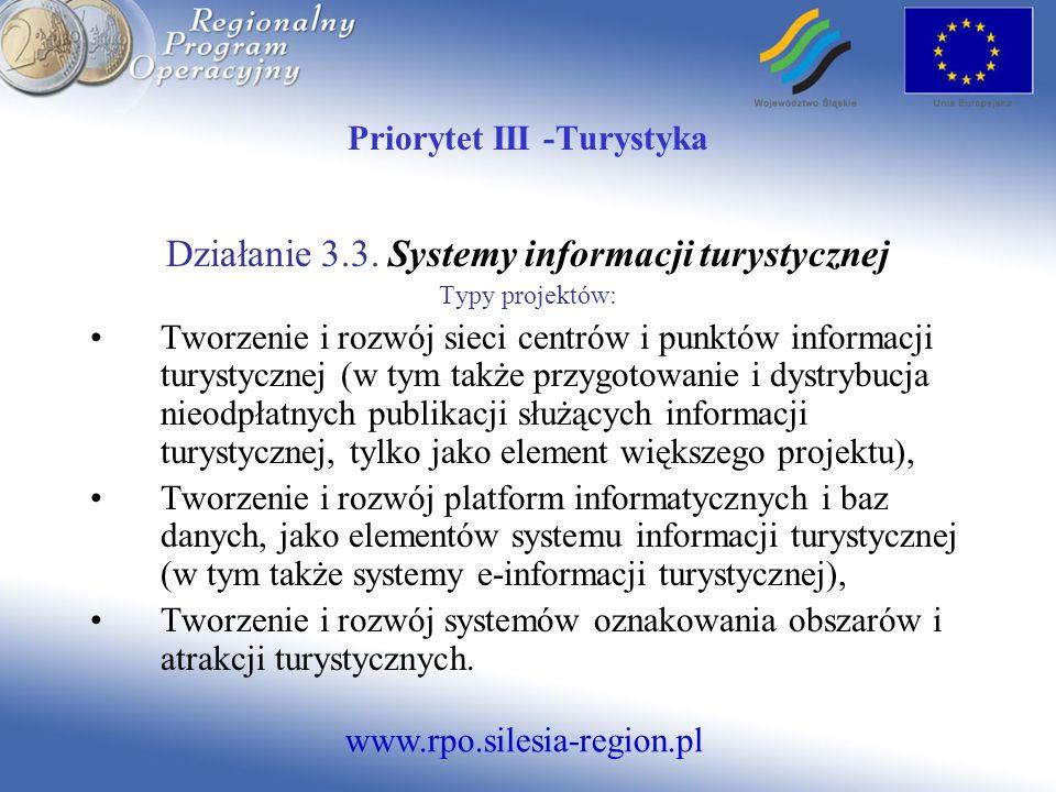 www.rpo.silesia-region.pl Priorytet III -Turystyka Działanie 3.3. Systemy informacji turystycznej Typy projektów: Tworzenie i rozwój sieci centrów i p