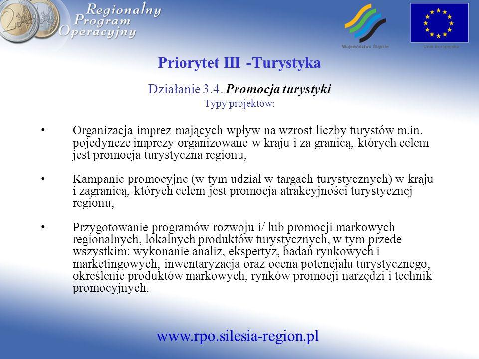 www.rpo.silesia-region.pl Priorytet III -Turystyka Działanie 3.4. Promocja turystyki Typy projektów: Organizacja imprez mających wpływ na wzrost liczb