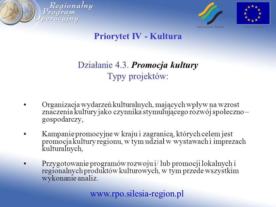 www.rpo.silesia-region.pl Priorytet IV - Kultura Działanie 4.3. Promocja kultury Typy projektów: Organizacja wydarzeń kulturalnych, mających wpływ na