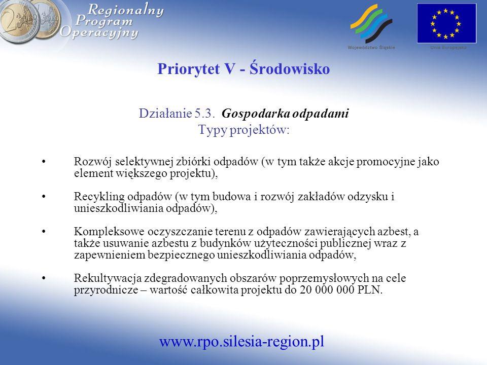 www.rpo.silesia-region.pl Priorytet V - Środowisko Działanie 5.3. Gospodarka odpadami Typy projektów: Rozwój selektywnej zbiórki odpadów (w tym także