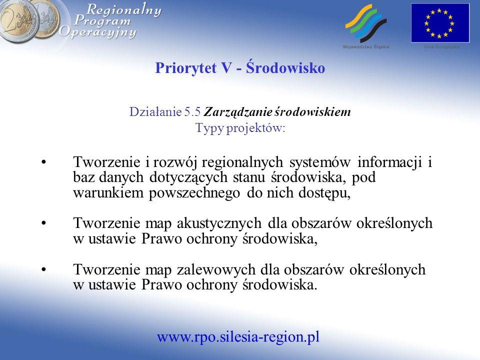 www.rpo.silesia-region.pl Priorytet V - Środowisko Działanie 5.5 Zarządzanie środowiskiem Typy projektów: Tworzenie i rozwój regionalnych systemów inf