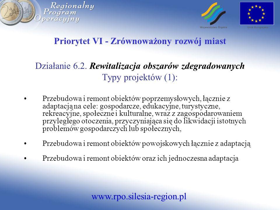 www.rpo.silesia-region.pl Priorytet VI - Zrównoważony rozwój miast Działanie 6.2. Rewitalizacja obszarów zdegradowanych Typy projektów (1): Przebudowa