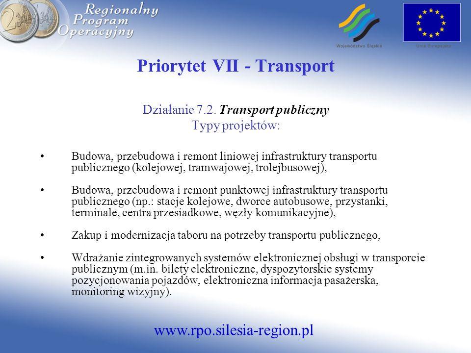 www.rpo.silesia-region.pl Priorytet VII - Transport Działanie 7.2. Transport publiczny Typy projektów: Budowa, przebudowa i remont liniowej infrastruk