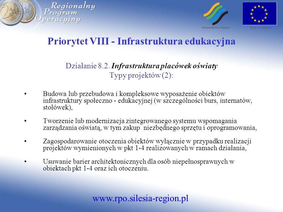 www.rpo.silesia-region.pl Priorytet VIII - Infrastruktura edukacyjna Działanie 8.2. Infrastruktura placówek oświaty Typy projektów (2): Budowa lub prz