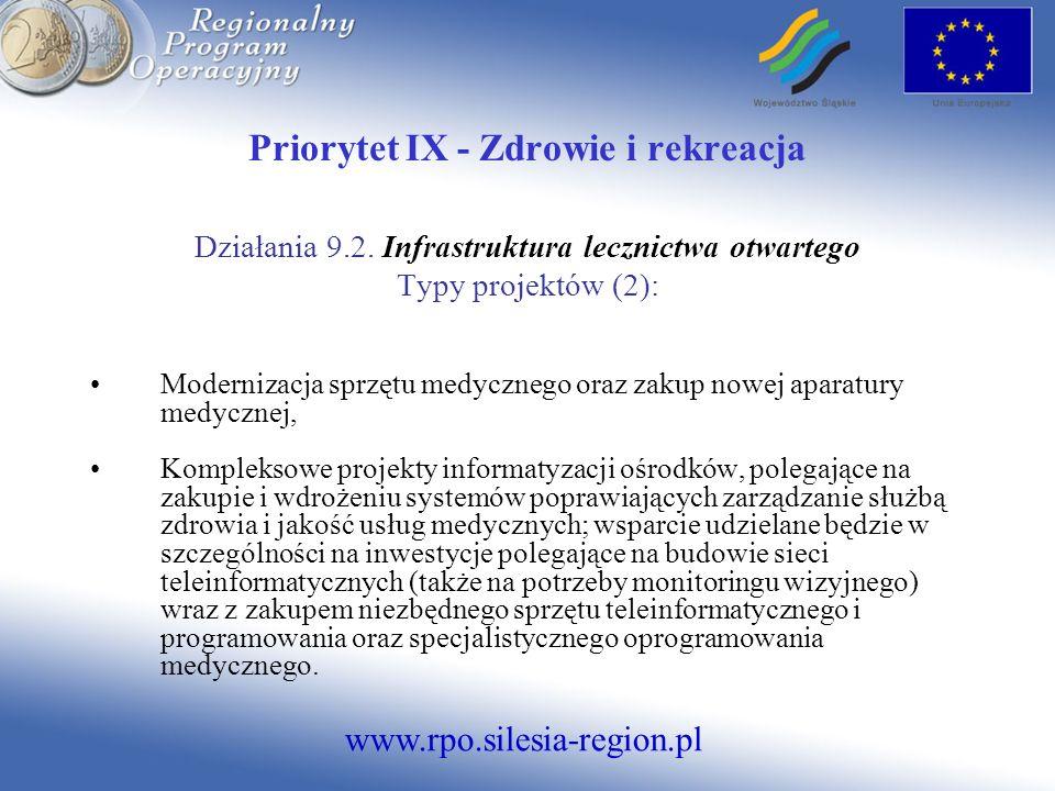 www.rpo.silesia-region.pl Priorytet IX - Zdrowie i rekreacja Działania 9.2. Infrastruktura lecznictwa otwartego Typy projektów (2): Modernizacja sprzę