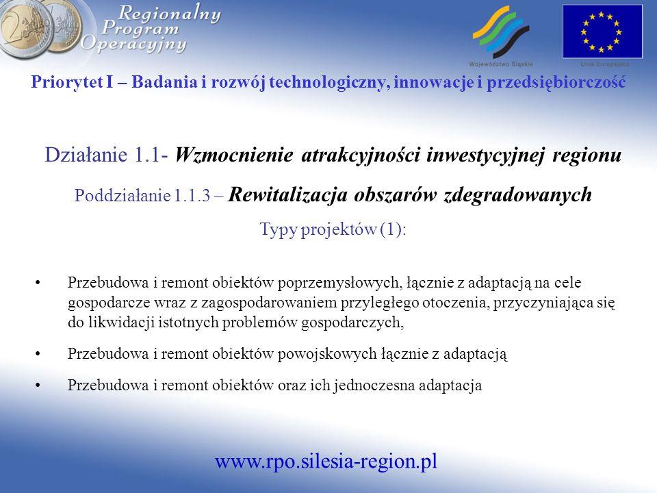 www.rpo.silesia-region.pl Priorytet I – Badania i rozwój technologiczny, innowacje i przedsiębiorczość Działanie 1.1- Wzmocnienie atrakcyjności inwest