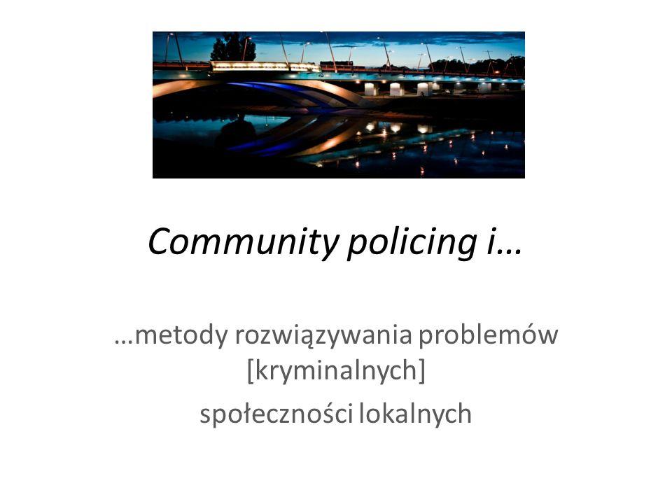Community policing i… …metody rozwiązywania problemów [kryminalnych] społeczności lokalnych