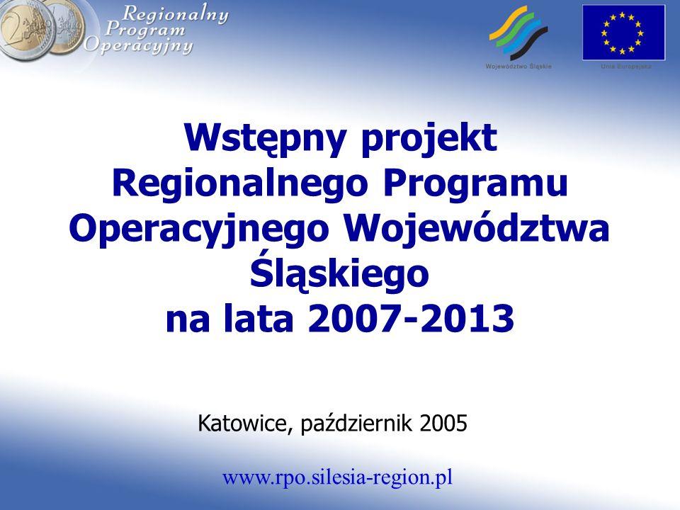 www.rpo.silesia-region.pl Wstępny projekt Regionalnego Programu Operacyjnego Województwa Śląskiego na lata 2007-2013 Katowice, październik 2005