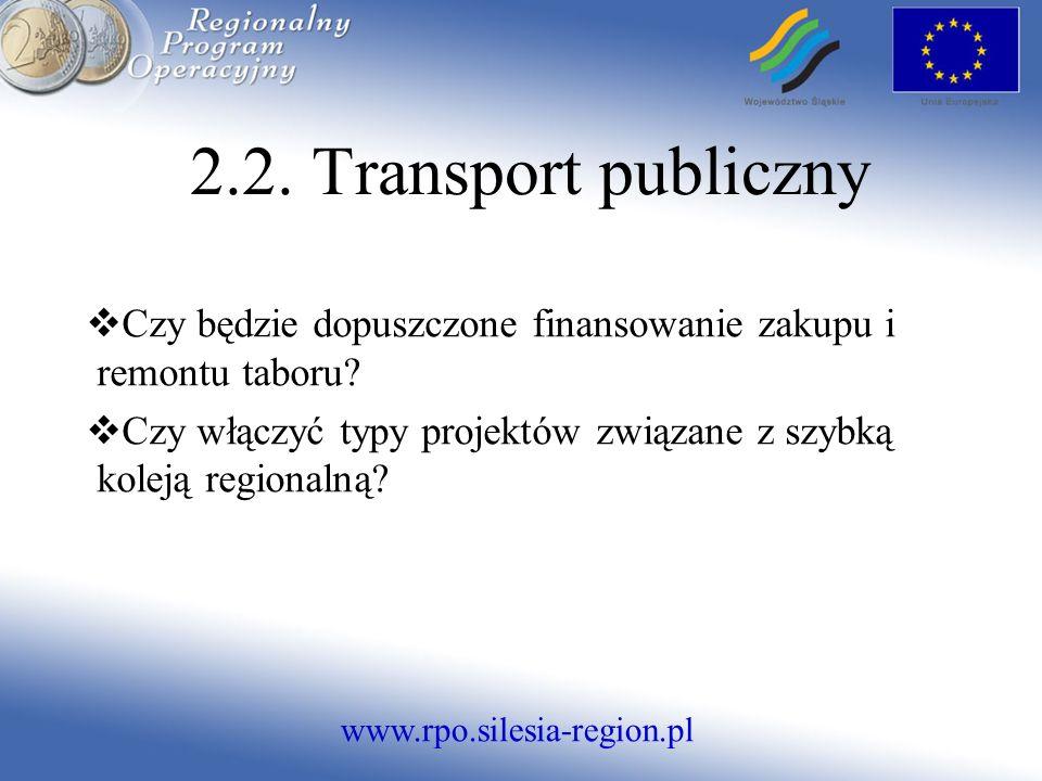 www.rpo.silesia-region.pl 2.2. Transport publiczny Czy będzie dopuszczone finansowanie zakupu i remontu taboru? Czy włączyć typy projektów związane z