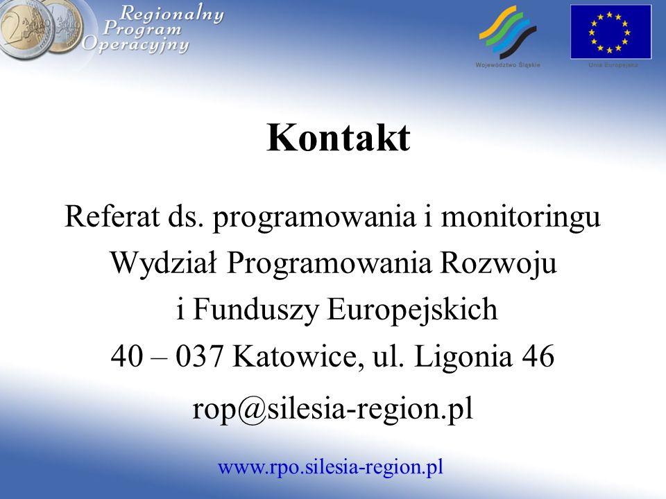 Kontakt Referat ds. programowania i monitoringu Wydział Programowania Rozwoju i Funduszy Europejskich 40 – 037 Katowice, ul. Ligonia 46 rop@silesia-re