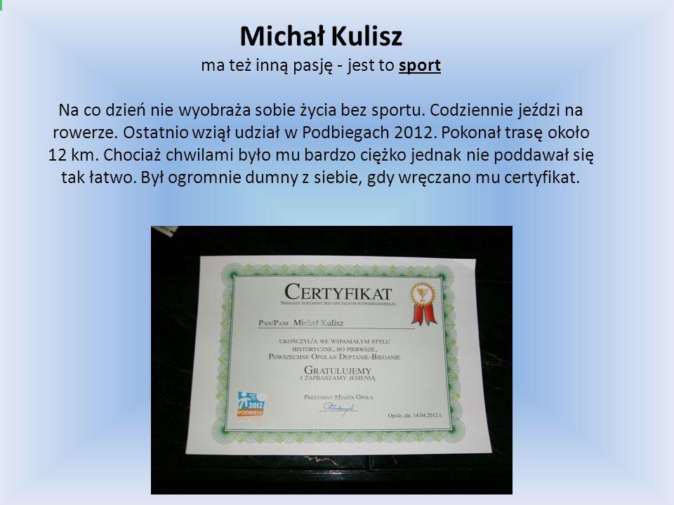 Michał Kulisz ma też inną pasję - jest to sport Na co dzień nie wyobraża sobie życia bez sportu. Codziennie jeździ na rowerze. Ostatnio wziął udział w