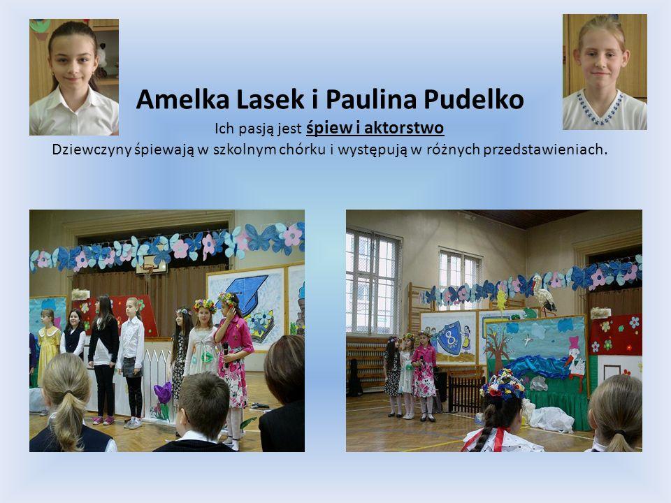Amelka Lasek i Paulina Pudelko Ich pasją jest śpiew i aktorstwo Dziewczyny śpiewają w szkolnym chórku i występują w różnych przedstawieniach.