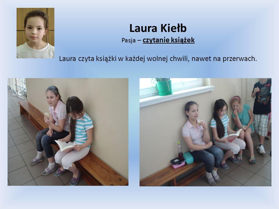 Laura Kiełb Pasja – czytanie książek Laura czyta książki w każdej wolnej chwili, nawet na przerwach.