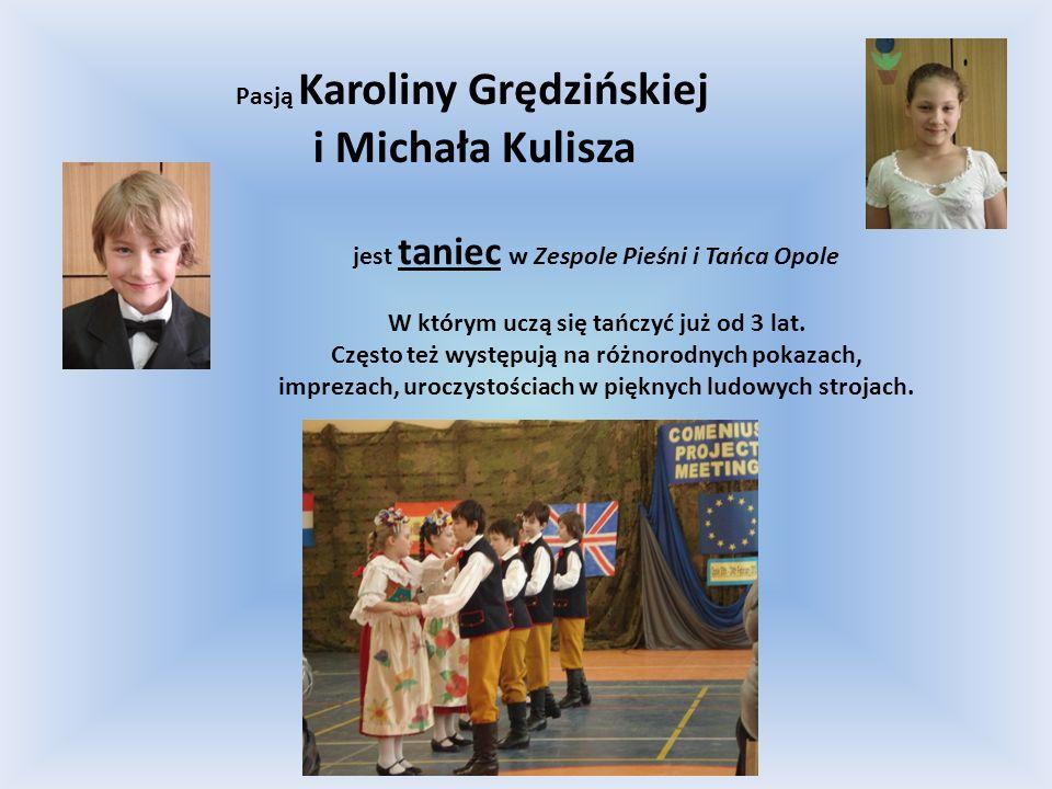 Pasją Karoliny Grędzińskiej i Michała Kulisza jest taniec w Zespole Pieśni i Tańca Opole W którym uczą się tańczyć już od 3 lat. Często też występują