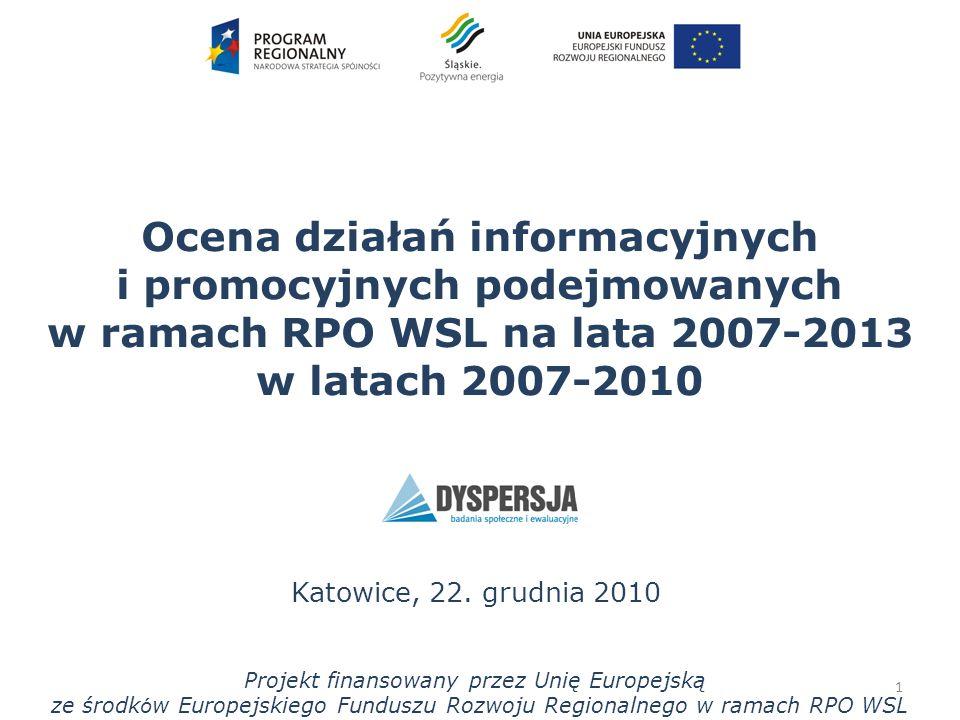 Ocena działań informacyjnych i promocyjnych podejmowanych w ramach RPO WSL na lata 2007-2013 w latach 2007-2010 Katowice, 22. grudnia 2010 1 Projekt f